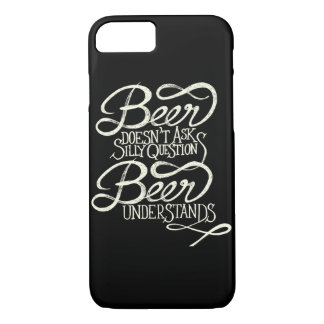 Beer Doesn't Ask Silly Questions iPhone 7 Case