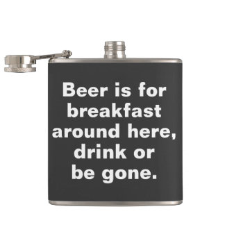 Beer is for breakfast around here, drink or be gon hip flask