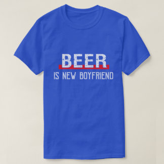 Beer Is New Boyfriend Funny Valentine's Day T-Shirt