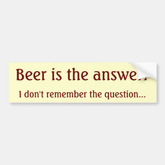 Beer is the answer bumper sticker