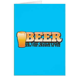 BEER IS THE QUESTION and the answer is YES! Greeting Card