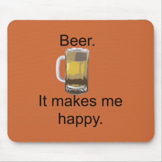 Beer. It Makes Me Happy. Mouse Pad
