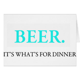 Beer It's What's For Dinner Greeting Card