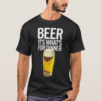 Beer It's Whats For Dinner T-Shirt
