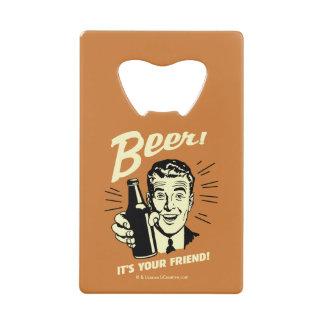 Beer: It's Your Friend Credit Card Bottle Opener