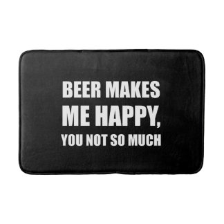 Beer Makes Me Happy You Not So Much Funny Bath Mat