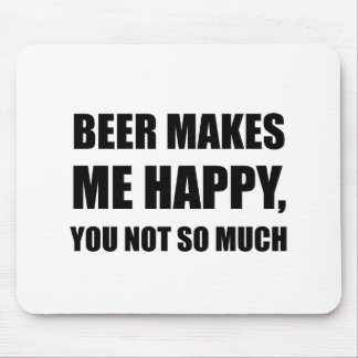 Beer Makes Me Happy You Not So Much Funny Black.pn Mouse Pad