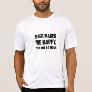 Beer Makes Me Happy You Not So Much Funny Black.pn T-Shirt