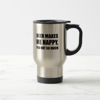 Beer Makes Me Happy You Not So Much Funny Black.pn Travel Mug
