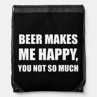 Beer Makes Me Happy You Not So Much Funny Drawstring Bag