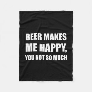 Beer Makes Me Happy You Not So Much Funny Fleece Blanket