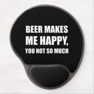 Beer Makes Me Happy You Not So Much Funny Gel Mouse Pad