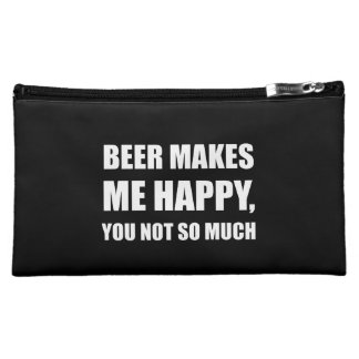 Beer Makes Me Happy You Not So Much Funny Makeup Bag