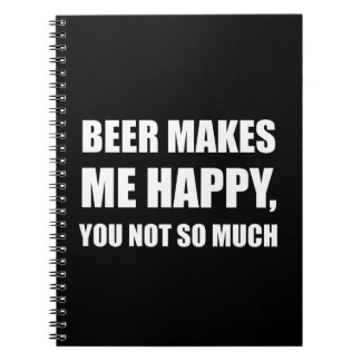 Beer Makes Me Happy You Not So Much Funny Notebook