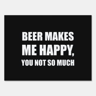 Beer Makes Me Happy You Not So Much Funny Sign