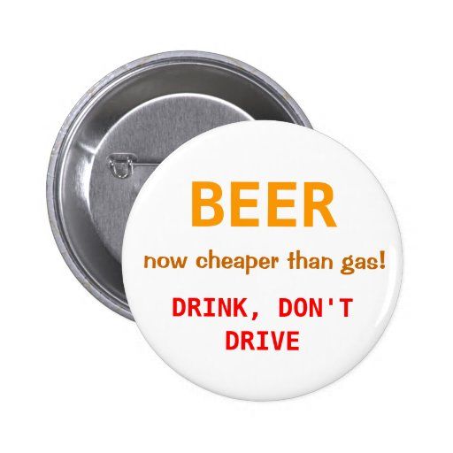 """Beer; now cheaper than gas!"" Button"