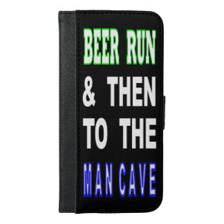 Beer Run & Then To The Man Cave iPhone 6/6s Plus Wallet Case
