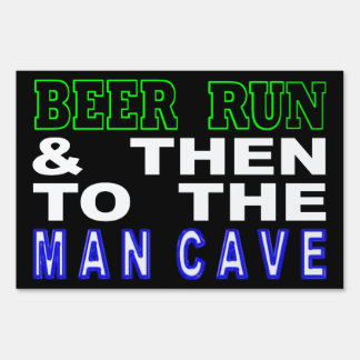 Beer Run & Then To The Man Cave Sign