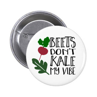 Beets Don't Kale My Vibe 2 Inch Round Button