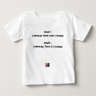 BEFORE: BUSINESS TAPIE IN THE SHADE, AFTERWARDS: BABY T-Shirt