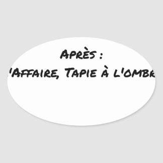 BEFORE: BUSINESS TAPIE IN THE SHADE, AFTERWARDS: OVAL STICKER