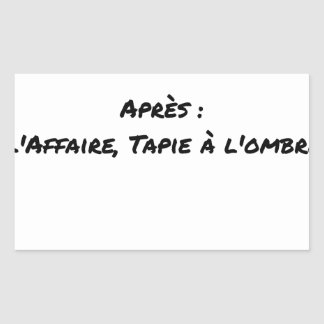 BEFORE: BUSINESS TAPIE IN THE SHADE, AFTERWARDS: STICKER