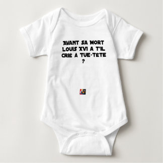 BEFORE DID DIED SA, LOUIS XVI SHOUT WITH TUE-TÊTE? BABY BODYSUIT