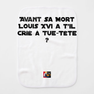 BEFORE DID DIED SA, LOUIS XVI SHOUT WITH TUE-TÊTE? BURP CLOTH