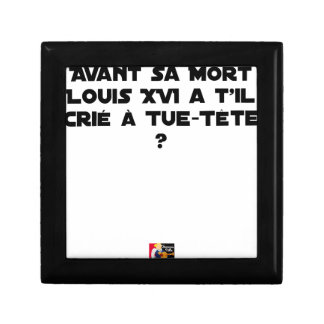 BEFORE DID DIED SA, LOUIS XVI SHOUT WITH TUE-TÊTE? GIFT BOX