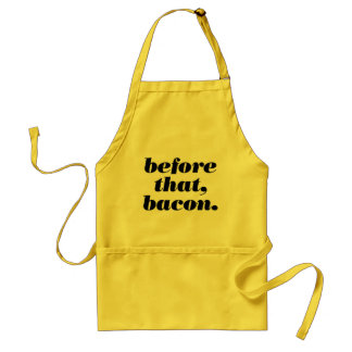 before that, bacon. standard apron