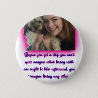 Before you get a dog 2 inch round button