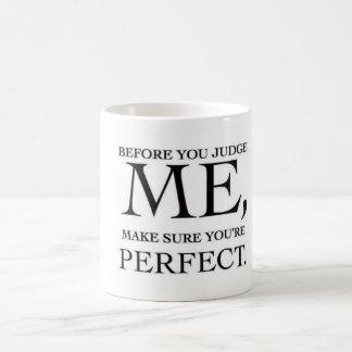 Before You Judge Me, Make Sure You are Perfect Coffee Mug