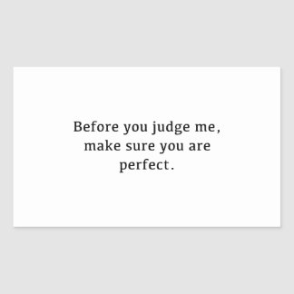 Before You Judge Me, Make Sure You Are Perfect. Sticker