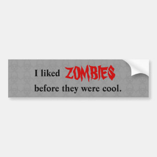 """Before zombies were cool"" Car Bumper Sticker"