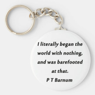 Began The World - P T Barnum Keychain