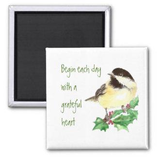 Begin each Day Grateful Heart Chickadee Bird art Magnet