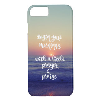 Begin Mornings with Prayer and Praise iPhone 7 Case