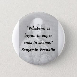 Begun In Anger - Benjamin Franklin 2 Inch Round Button