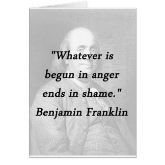 Begun In Anger - Benjamin Franklin Card