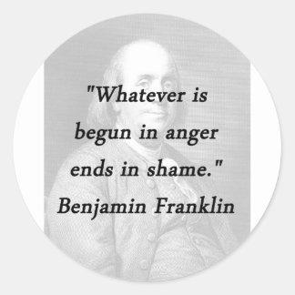 Begun In Anger - Benjamin Franklin Classic Round Sticker