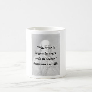 Begun In Anger - Benjamin Franklin Coffee Mug