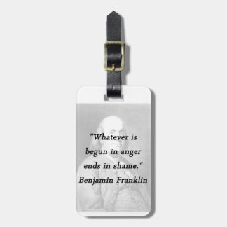 Begun In Anger - Benjamin Franklin Luggage Tag