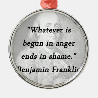 Begun In Anger - Benjamin Franklin Metal Ornament