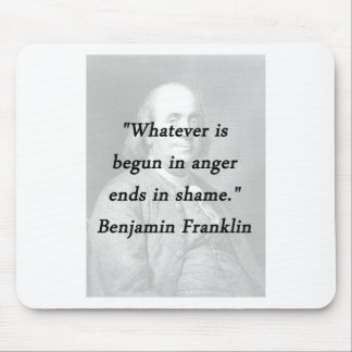 Begun In Anger - Benjamin Franklin Mouse Pad