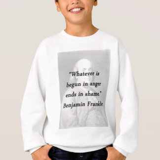 Begun In Anger - Benjamin Franklin Sweatshirt