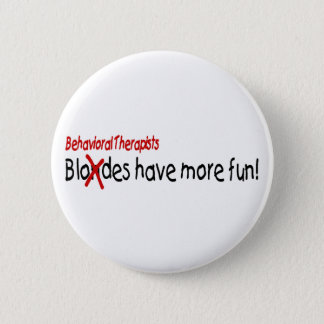 Behavioral Therapists Have More Fun 2 Inch Round Button