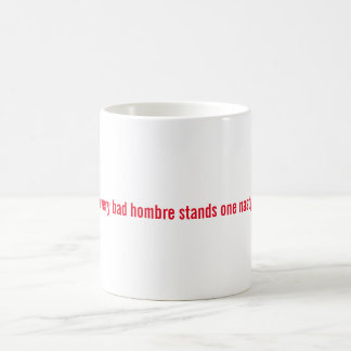 Behind Every Bad Hombre Stands One Nasty Woman Mug