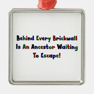 Behind Every Brickwall Is An Ancestor ... Metal Ornament