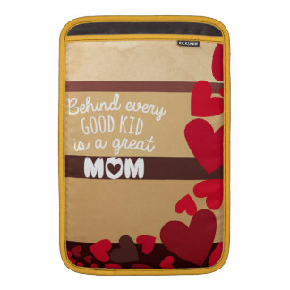Behind Every Good Kid is a GREAT MOM Sleeve For MacBook Air