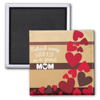 Behind Every Good Kid is a GREAT MOM Square Magnet